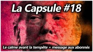 La Capsule #18 – Le calme avant la tempête + message aux abonnés