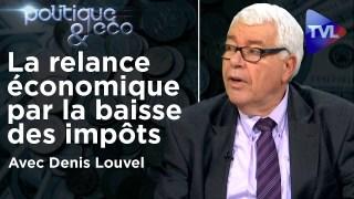 La relance économique par la baisse des impôts et des charges – Politique & Eco n°282 – Denis Louvel