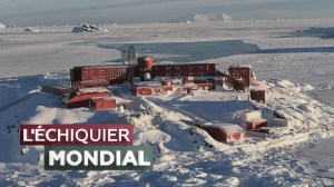 L'ECHIQUIER MONDIAL. Antarctique : vers un dégel géopolitique ?