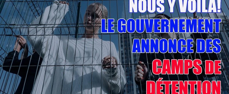 NOUS Y VOILÀ! LE GOUVERNEMENT ANNONCE DES CAMPS DE DÉTENTION!