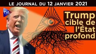 Trump : Quand l'Etat profond s'acharne – JT du mardi 12 janvier 2021