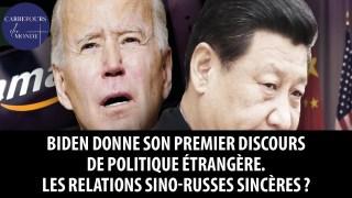 Biden donne son premier discours de politique étrangère – les relations sino-russes sincères?