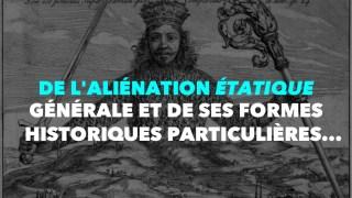 Francis Cousin : De l'aliénation étatique générale et de ses formes historiques particulières…