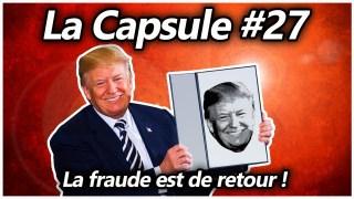 La Capsule #27 – La fraude est de retour