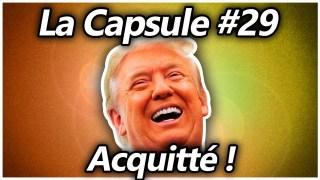 La Capsule #29 – Trump acquitté !