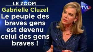 Le peuple des braves gens est devenu celui des gens braves ! – Le Zoom – Gabrielle Cluzel – TVL