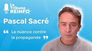 Pascal Sacré : La nuance contre la propagande (La Tribune REINFO 4/02/21)