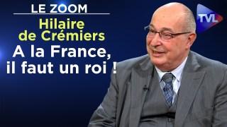 """""""A la France, il faut un roi !"""" – Le Zoom – Hilaire de Crémiers – TVL"""
