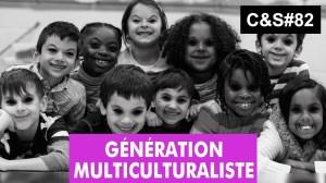 Culture & Société – Génération Multiculturaliste