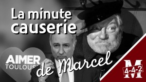 La Minute causerie de Marcel D., Toulouse en question !