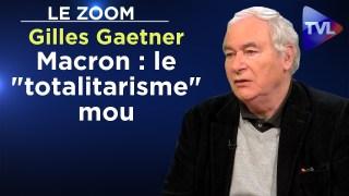 "Macron : le ""totalitarisme"" mou – Le Zoom – Gilles Gaetner – TVL"