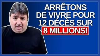 12 décès c'est tellement grave que 8 millions de québécois doivent arrêter de vivre.