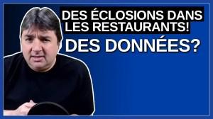 Avez vous des données qui démontrent qu'il y a des éclosions dans les restaurants ?