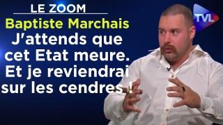Baptiste Marchais : J'attends que cet Etat meure. Et je reviendrai sur les cendres ! – Le Zoom – TVL