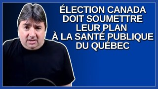 Élection Canada doivent me soumettre leur plan à santé publique du Québec