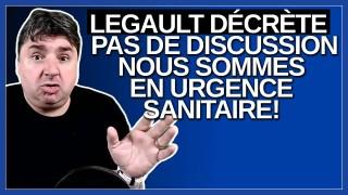 Il n'y a pas de discussion nous sommes en urgence sanitaire décrète M. François Legault.