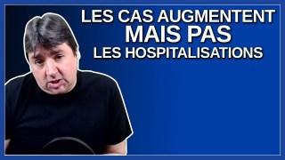 Les cas augmentent mais pas les hospitalisations