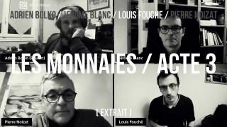 Louis Fouché / extrait acte 3 / Pas de contre-pouvoirs sans s'intéresser à la création monétaire