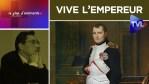 Napoléon est en nous : vive l'Empereur et mort aux c… – Le Plus d'Eléments – TVL