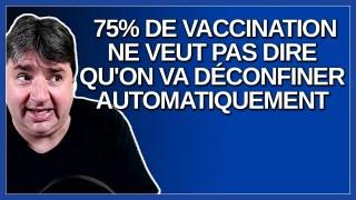 75% de vaccination ne veut pas dire qu'on va nous déconfiner automatiquement