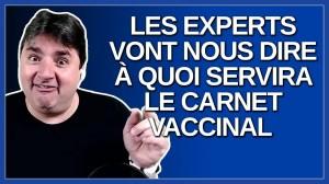 C'est les experts qui vont nous dire à quoi va servir le carnet vaccinal