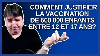 Comment justifier que Québec s'apprête à vacciner 500 000 enfants entre 12 et 17 ans.