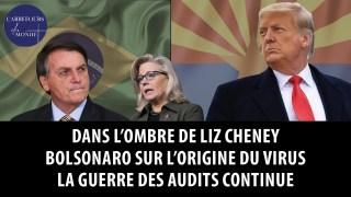 Dans l'ombre de Liz Cheney – Bolsonaro sur l'origine du virus – La guerre des audits continue