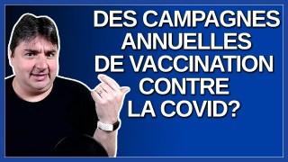Est-ce qu'on va avoir des campagnes annuelles de vaccination contre la Covid ?