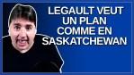 Legault veut un plan comme en Saskatchewan.