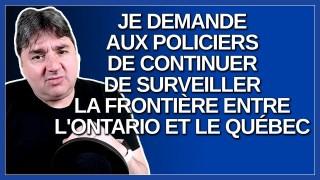 M.Legault demande aux policiers de continuer de surveiller la frontière entre l'Ontario et le Québec