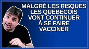 Malgré les risques je crois que les québécois vont continuer à se faire vacciner. Dit Dubé.