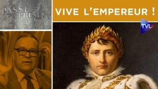 « Vive l'empereur ! » – Passé-Présent n°304 – TVL