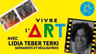 Vivre l'Art #2 – Avec Lidia Teber Terki, scénariste et réalisatrice