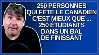 C'est plus sécuritaire 250 personnes qui fête le canadien que 250 étudiants dans un bal de finissant