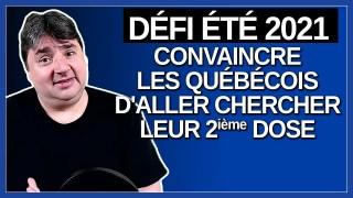 Notre défi cet été est de convaincre les québécois d'aller chercher leur 2ième dose. Dit Legault.