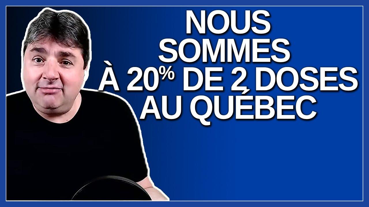 Nous sommes rendu à 20% de 2 doses au Québec. Dit Legault.