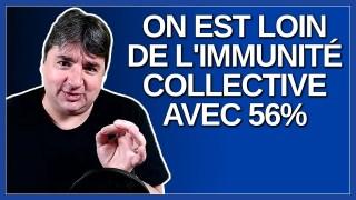 On est loin de l'immunité collective avec 56%. Dit Céline Galipeau.
