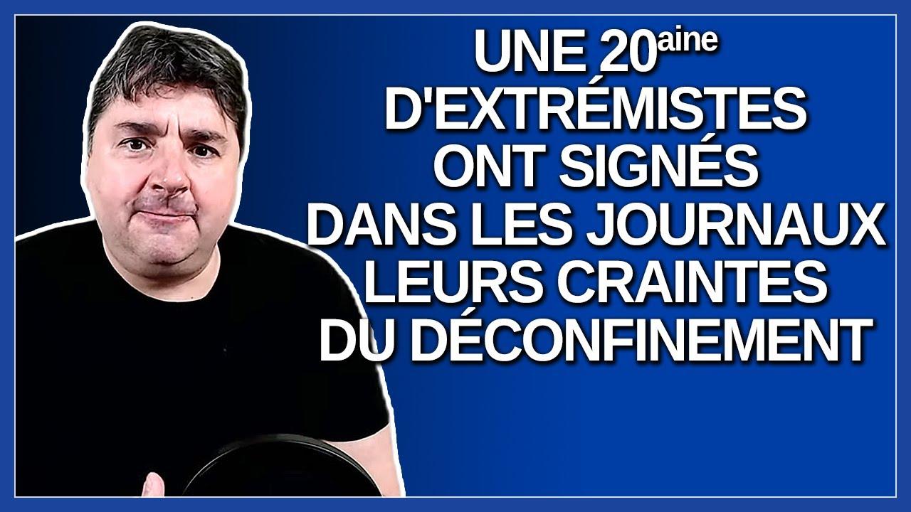 Une vingtaine d'extrémistes ont signé dans les journaux leurs craintes du déconfinement.