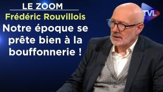 Notre époque se prête bien à la bouffonnerie ! – Le Zoom – Frédéric Rouvillois – TVL