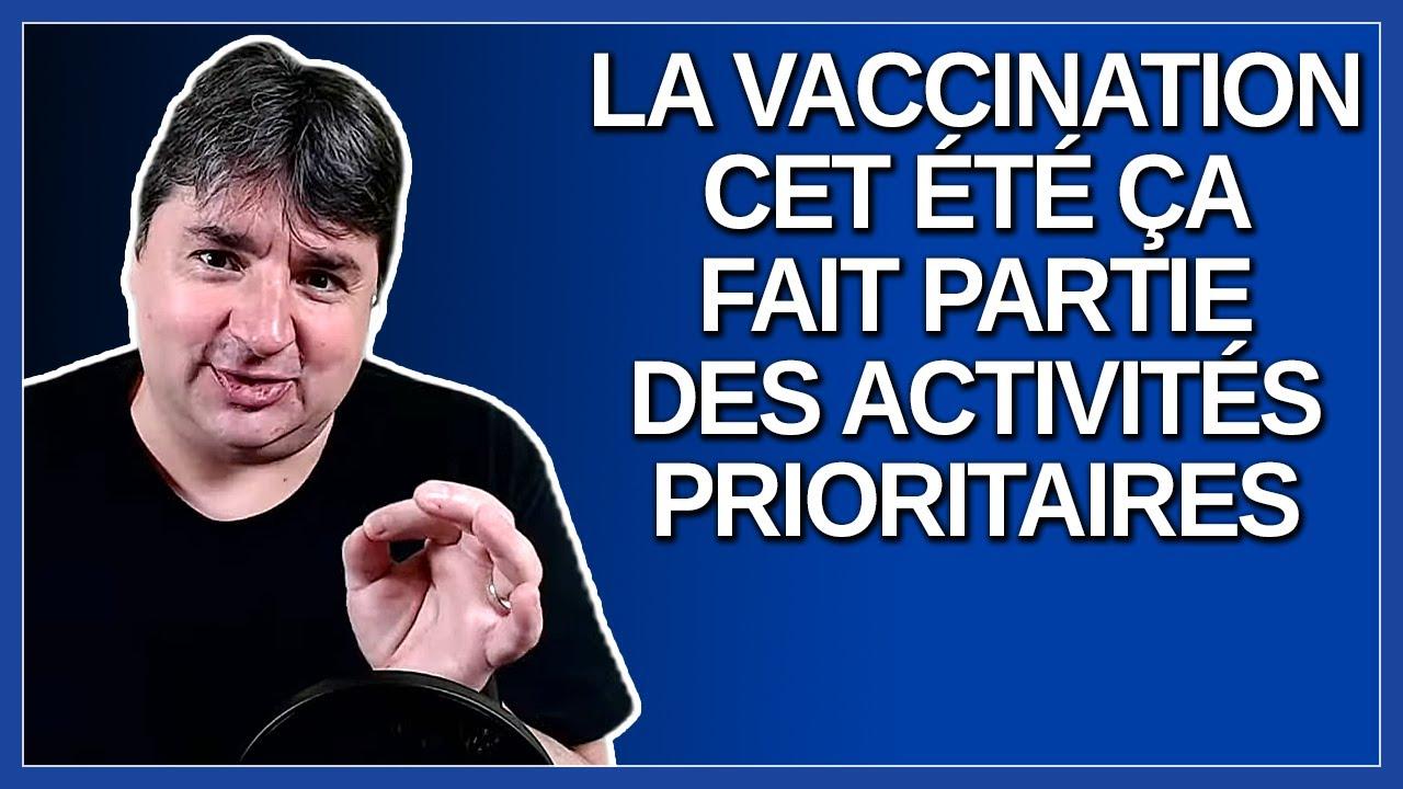 Nous ne lâcherons pas la vaccination cet été, ça fait partie des activités prioritaires.