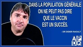 Dans la population général on peut pas dire que le vaccin est un succès. Dit Dr. Didier Raoult.