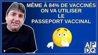 Même si on est les plus vaccinés au monde. On va utiliser le passeport vaccinal.