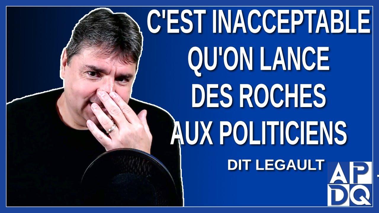 C'est inacceptable qu'on s'en prenne aux politiciens. Dit Legault