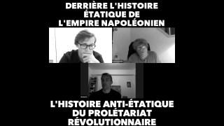 Derrière l'histoire étatique de Napoléon, l'histoire anti-étatique du prolétariat révolutionnaire