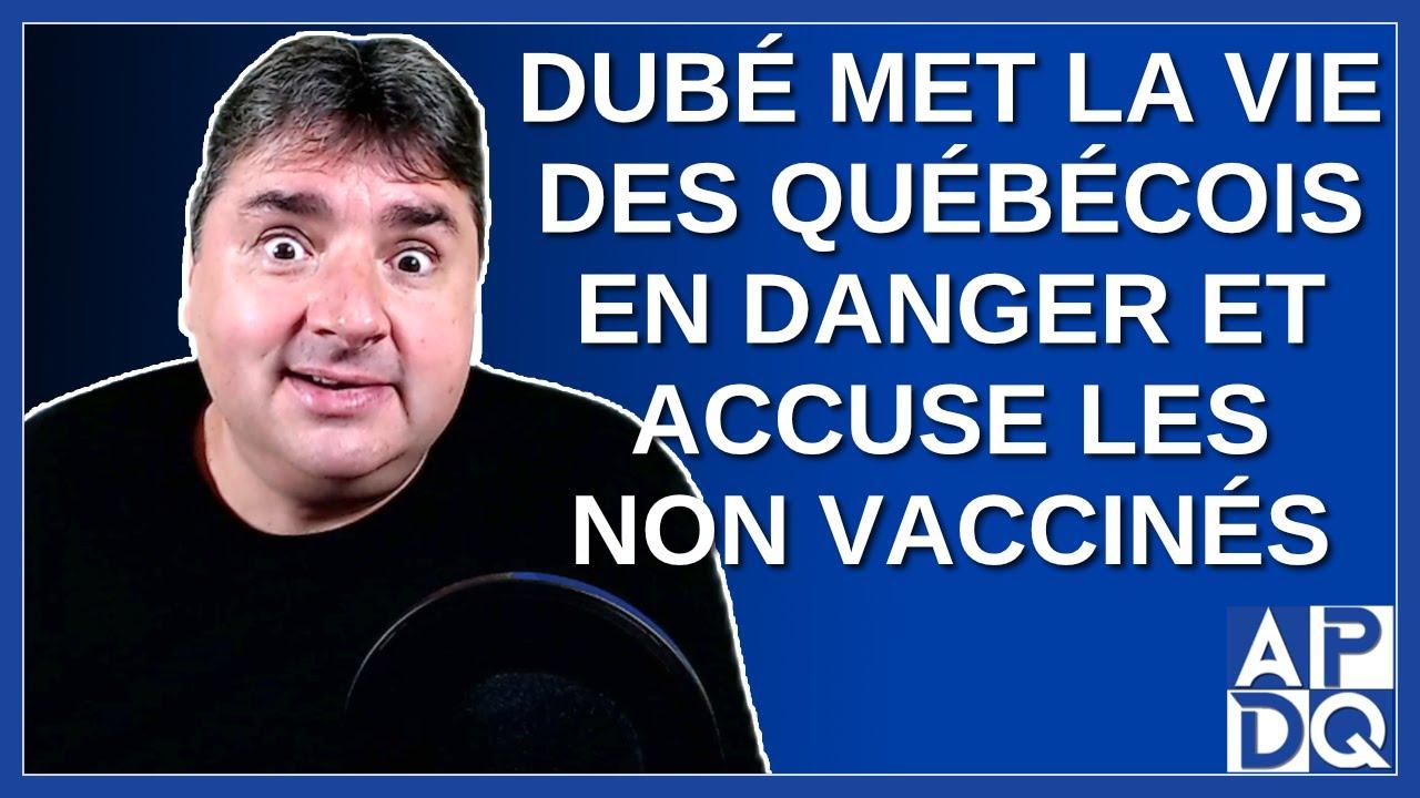 Dubé met la vie des québécois en danger et accuse les non vaccinés