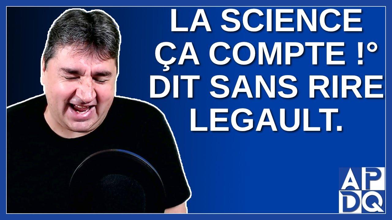 La science ça compte. Dit sans rire M. François Legault