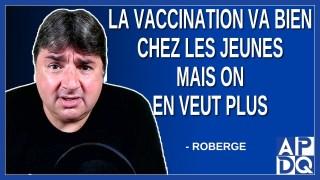 La vaccination va bien chez les jeunes mais on en veut plus, Dit Roberge.