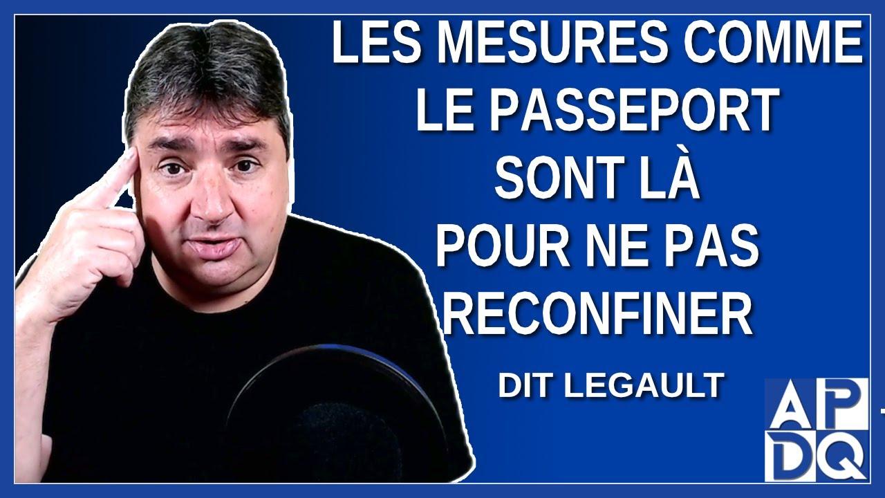 Les mesures comme le passeport sont là pour ne pas reconfiner. Dit Legault
