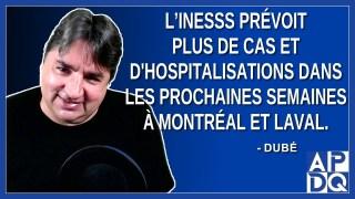 L'INESSS prévoit plus de cas et d'hospitalisations dans les prochaines semaines à Montréal et Laval.