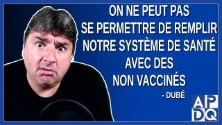 On ne peut pas se permettre de remplir notre système de santé avec des non vaccinés. Dit Dubé